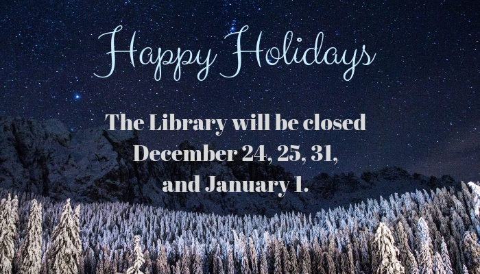 We will be closed December 24, 25, 31, and January 1