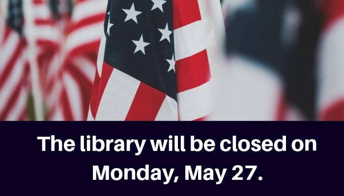 The library will be closed on Monday, May 27.